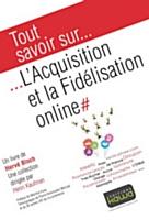 """""""Tout savoir sur? l'Acquisition et la Fidélisation online"""""""